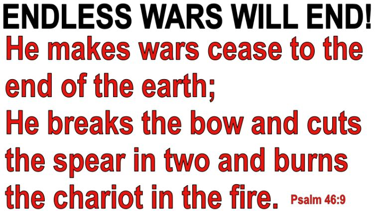 Endless WARS will CEASE! Plan to Save the World, Psalm 46 & Isaiah 2