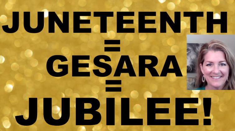 JUNETEENTH = FREEDOM – JUBILEE = GESARA!
