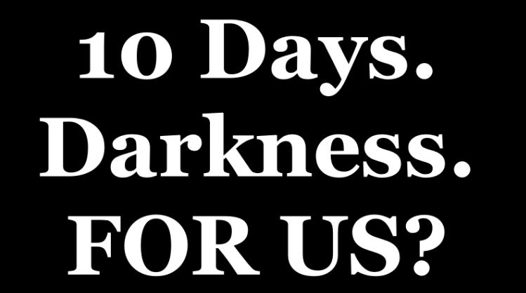 10 Days Darkness, 10 Plagues on Egypt  (The Locust Army-Joel 2!)