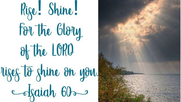 Isaiah 60 – Rise & Shine! The Light has Come!