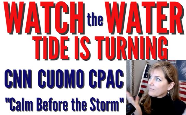 WATCH THE WATER – TIDE IS TURNING – CNN CUOMO CPAC CALM BEFORE THE STORM 2-28-21