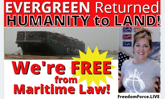 EVERGREEN RETURNED HUMANITY TO LAND! WE'RE FREE FROM MARITIME LAW! – BIBLICAL! 3-30-21