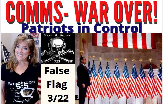 COMMS – WAR OVER! PATRIOTS IN CONTROL. FALSE FLAG 3/22 REPUBLIC DOCS 3-23-21