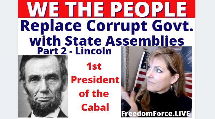 WE THE PEOPLE – Replace Corrupt Govt. with STATE ASSEMBLIES – PART 2 – Lincoln 3-25-21