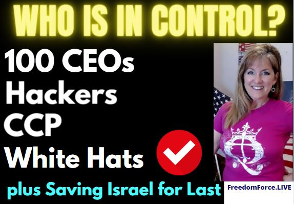 Who is in Control? 100 CEOs, Hackers, CCP, White Hats? Saving Israel for Last 5-16-21