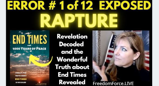 END TIMES DECEPTION ERROR # 01 OF 12 EXPOSED! RAPTURE!  5-19-21