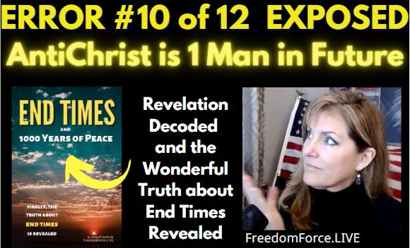 END TIMES DECEPTION ERROR # 10 OF 12 EXPOSED! ANTICHRIST IS 1 MAN IN FUTURE 5-19-21