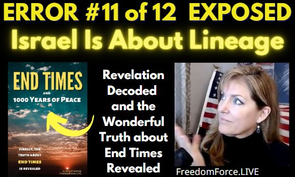 END TIMES DECEPTION ERROR # 11 OF 12 EXPOSED! ISRAEL IS ABOUT LINEAGE 5-19-21