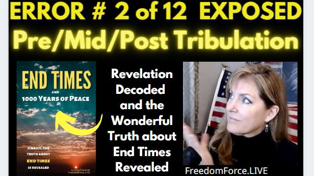 END TIMES DECEPTION ERROR # 02 OF 12 EXPOSED! PRE/MID/POST TRIBULATION 5-19-21