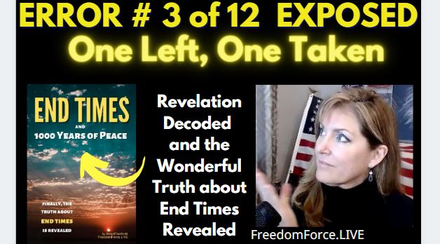 END TIMES DECEPTION ERROR # 03 OF 12 EXPOSED! ONE LEFT, ONE TAKEN 5-19-21