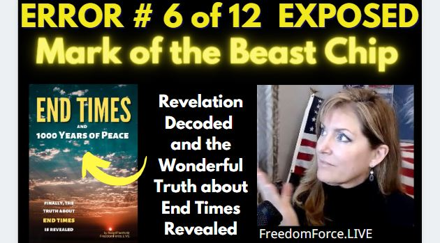 END TIMES DECEPTION ERROR # 06 OF 12 EXPOSED! MARK OF THE BEAST CHIP 5-19-21