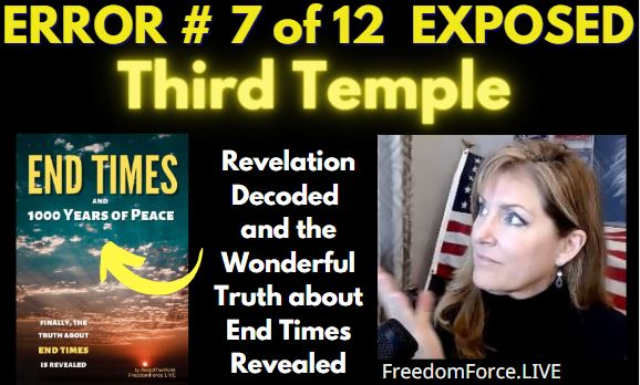 END TIMES DECEPTION ERROR # 07 OF 12 EXPOSED! THIRD TEMPLE 5-19-21 *