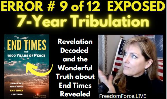 END TIMES DECEPTION ERROR # 09 OF 12 EXPOSED! 7-YEAR TRIBULATION 5-19-21