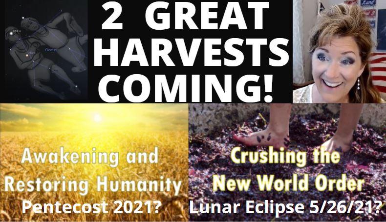 2 GREAT HARVESTS! PENTECOST 5/23/21, LUNAR ECLIPSE 5/26/21 5-2-21