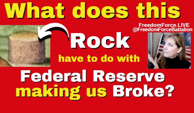 How this Rock and the Federal Reserve made us Broke 7-18-21