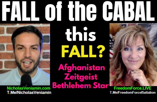 FALL OF THE CABAL THIS FALL? AFGHANISTAN, ZEITGEIST, BETHLEHEM STAR 8-24-21